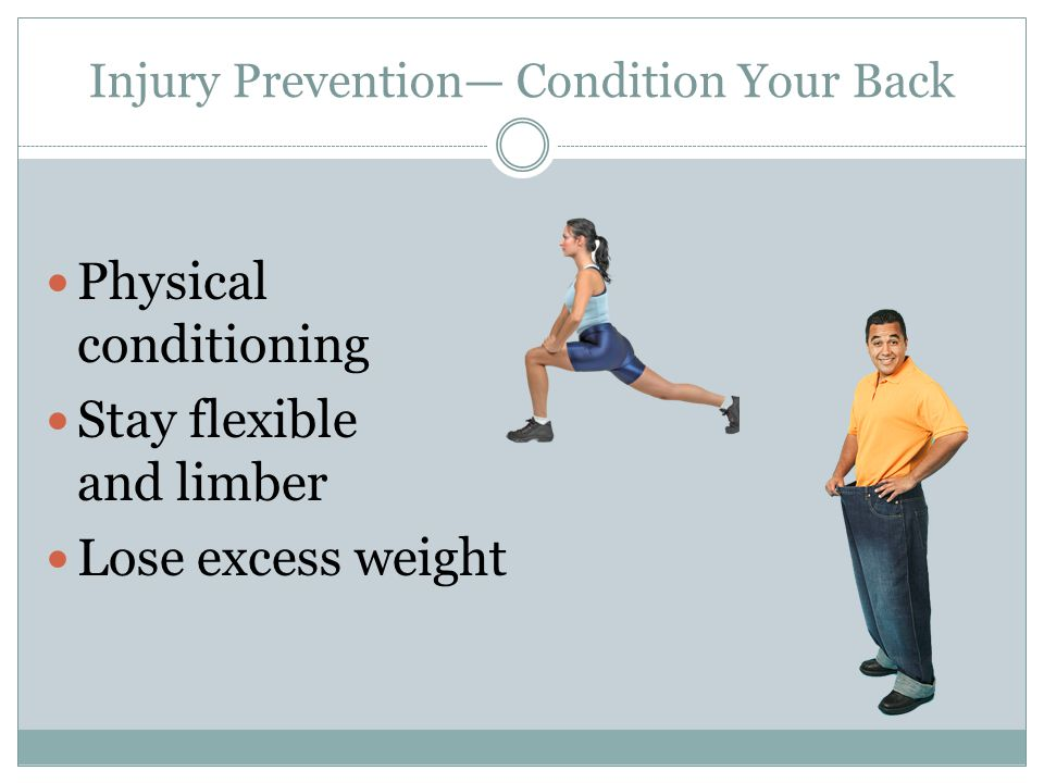 Injury Prevention Condition Your Back Physical conditioning Stay flexible and limber Lose excess weight