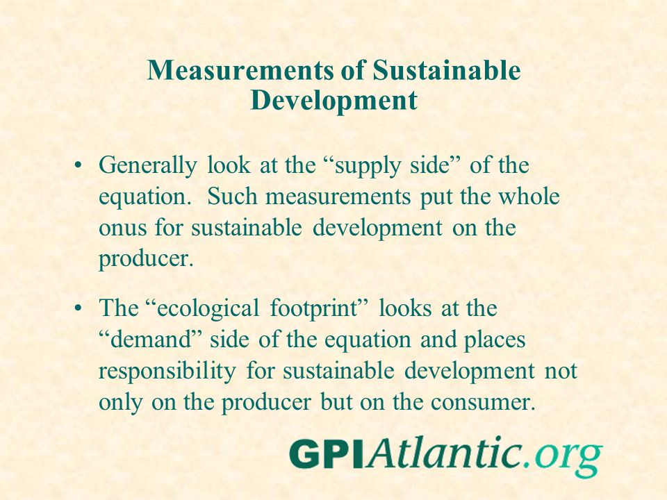 Measurements of Sustainable Development Generally look at the supply side of the equation. Such measurements put the whole onus for sustainable develo