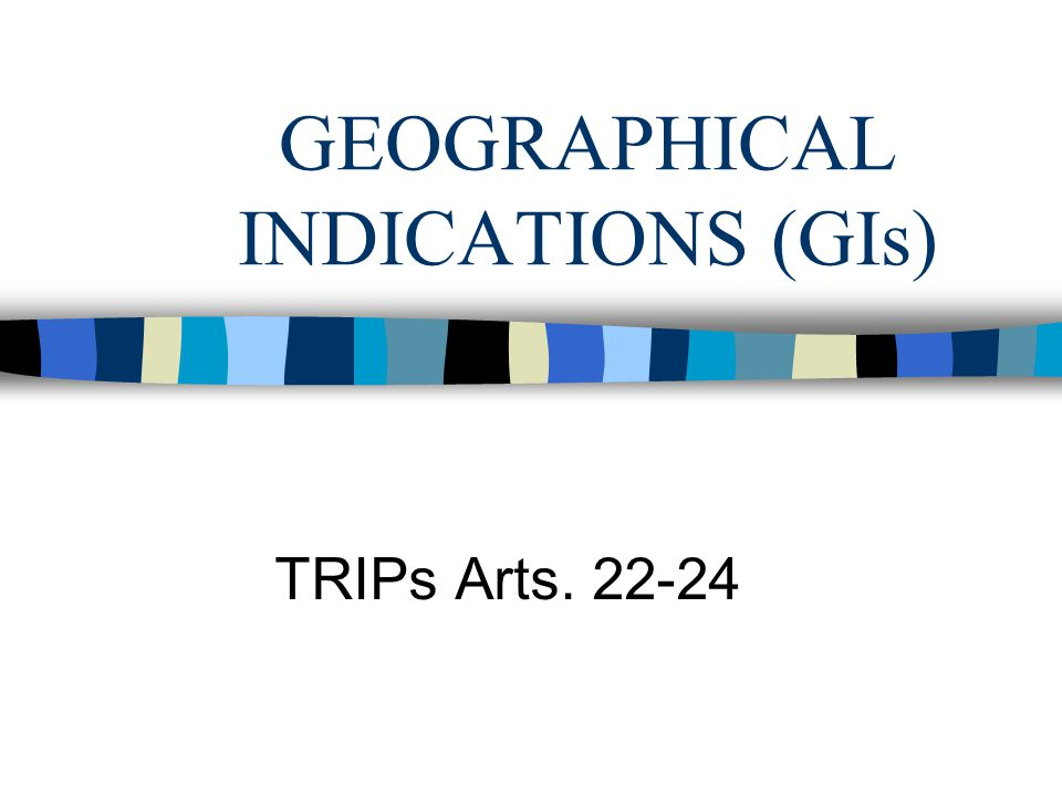 GEOGRAPHICAL INDICATIONS (GIs) TRIPs Arts. 22-24