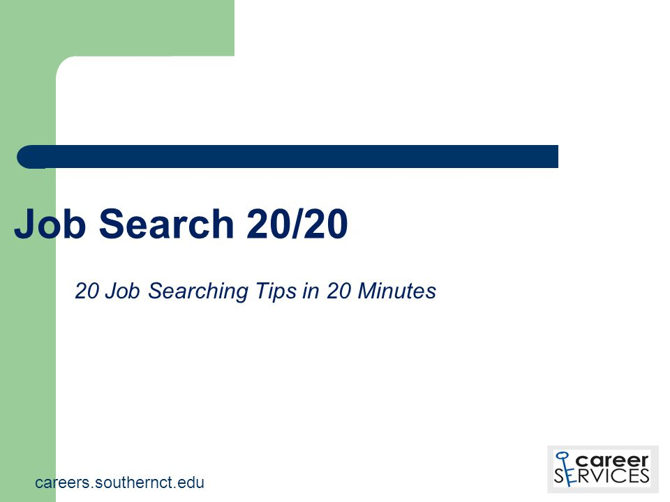Job Search 20/20 20 Job Searching Tips in 20 Minutes careers.southernct.edu