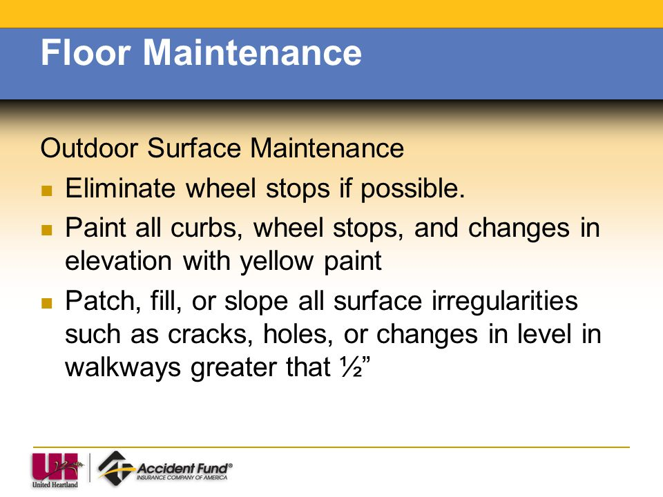 Floor Maintenance Outdoor Surface Maintenance Eliminate wheel stops if possible. Paint all curbs, wheel stops, and changes in elevation with yellow pa