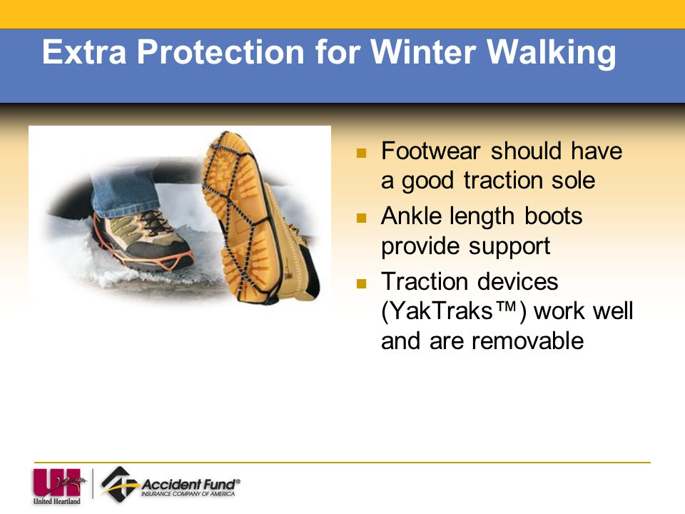 Extra Protection for Winter Walking Footwear should have a good traction sole Ankle length boots provide support Traction devices (YakTraks) work well