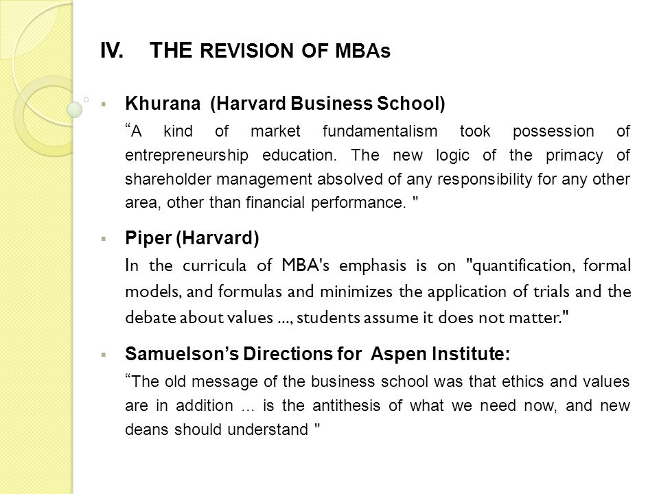 Khurana (Harvard Business School) A kind of market fundamentalism took possession of entrepreneurship education. The new logic of the primacy of share