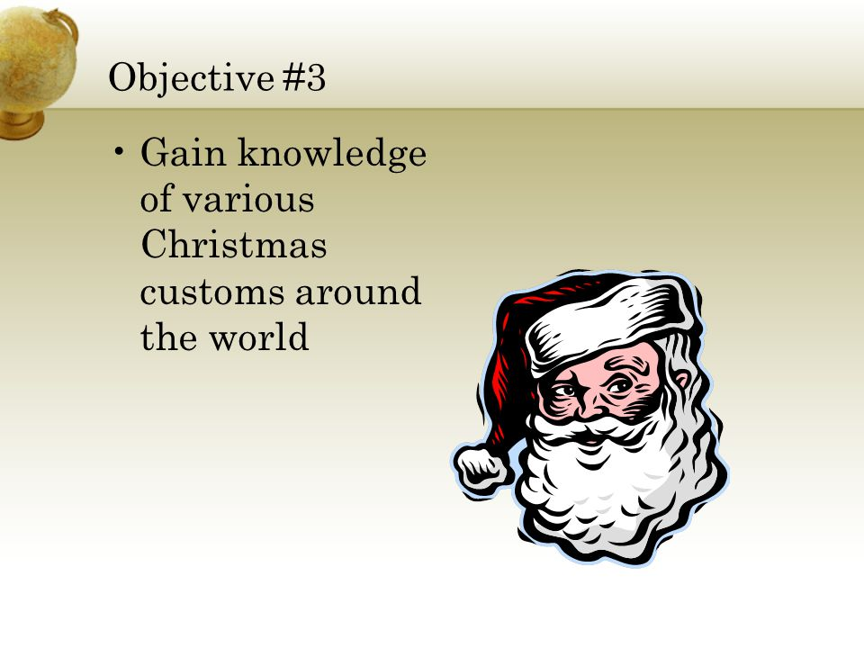 Objective #3 Gain knowledge of various Christmas customs around the world