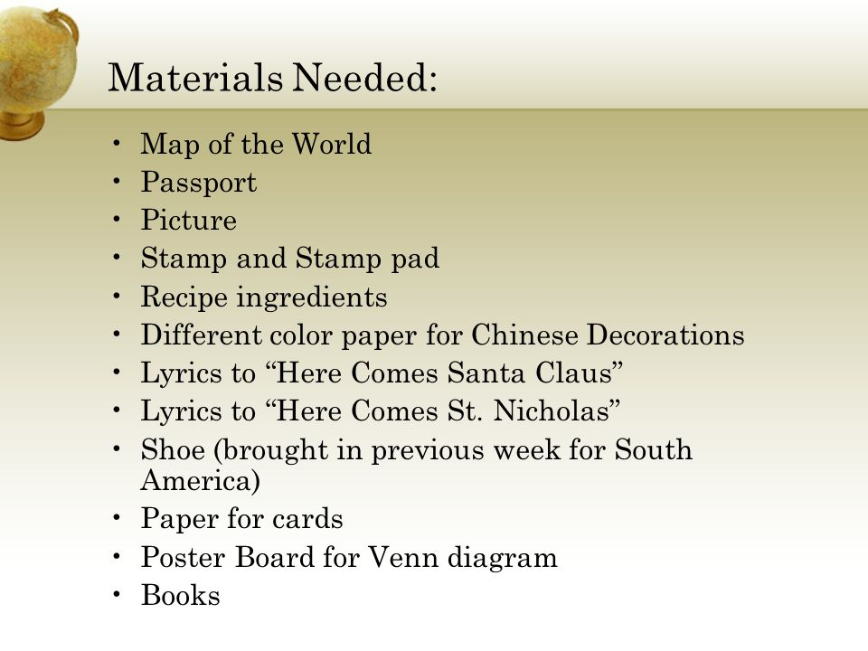Materials Needed: Map of the World Passport Picture Stamp and Stamp pad Recipe ingredients Different color paper for Chinese Decorations Lyrics to Here Comes Santa Claus Lyrics to Here Comes St.