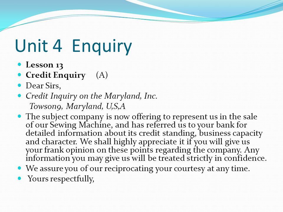 Unit 4 Enquiry Lesson 13 Credit Enquiry (A) Dear Sirs, Credit Inquiry on the Maryland, Inc.