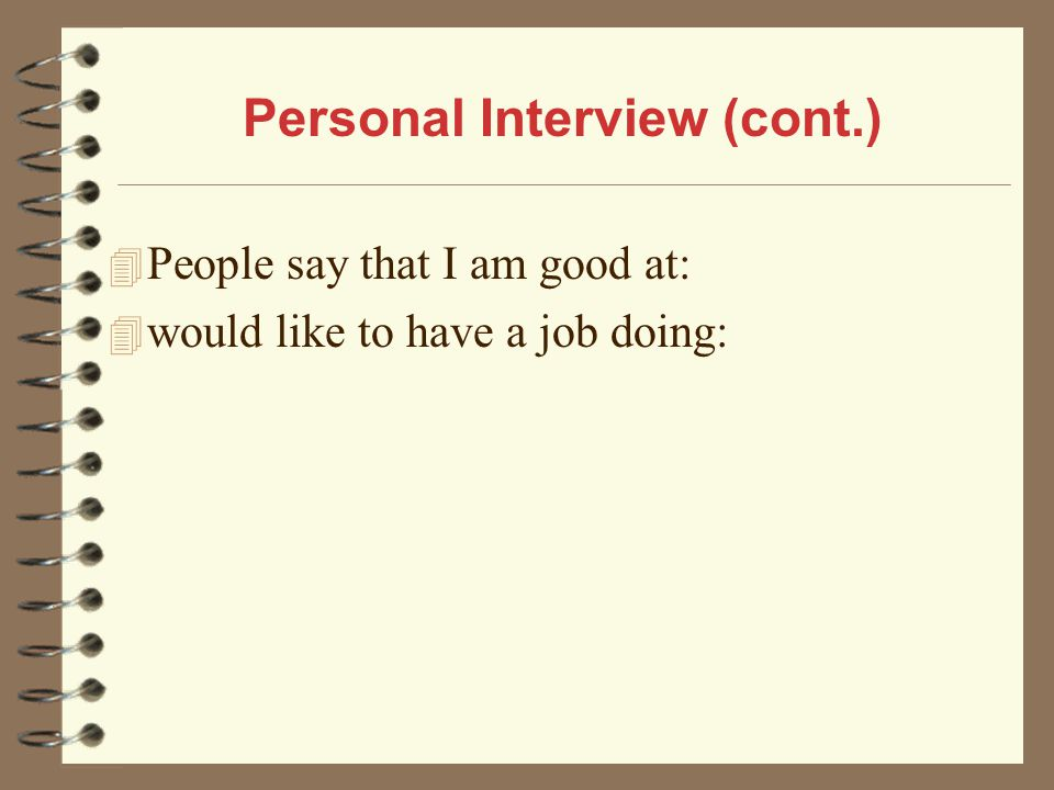 4 People say that I am good at: 4 would like to have a job doing: Personal Interview (cont.)