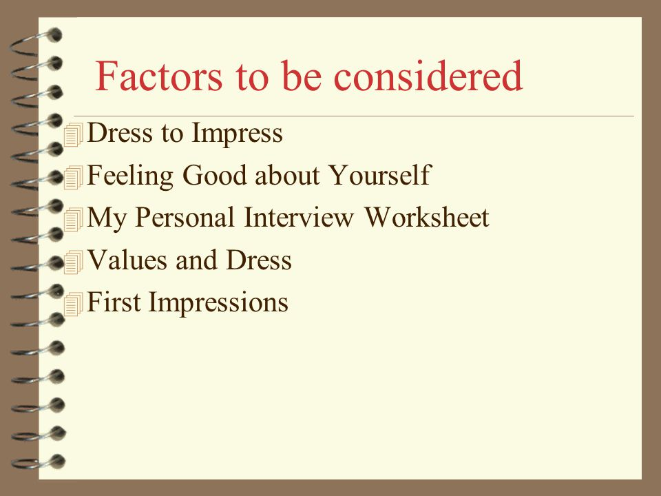 4 Dress to Impress 4 Feeling Good about Yourself 4 My Personal Interview Worksheet 4 Values and Dress 4 First Impressions Factors to be considered