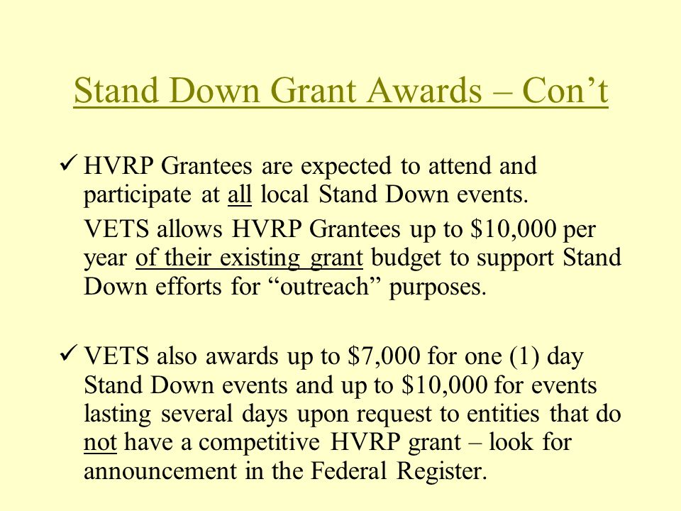 Stand Down Grant Awards – Cont HVRP Grantees are expected to attend and participate at all local Stand Down events.