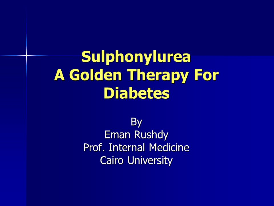 Sulphonylurea A Golden Therapy For Diabetes By Eman Rushdy Prof. Internal Medicine Cairo University
