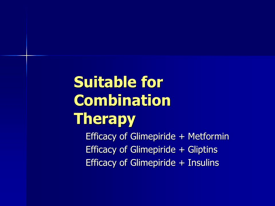 Suitable for Combination Therapy Efficacy of Glimepiride + Metformin Efficacy of Glimepiride + Gliptins Efficacy of Glimepiride + Insulins