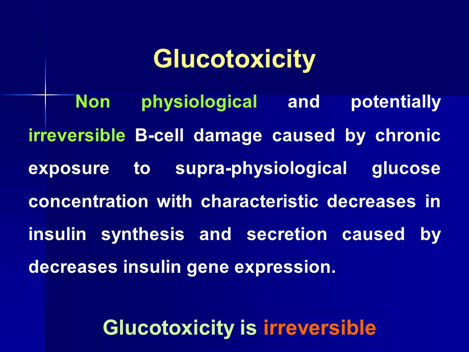 Glucotoxicity Non physiological and potentially irreversible B-cell damage caused by chronic exposure to supra-physiological glucose concentration wit