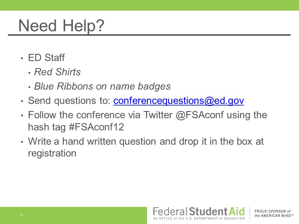 Need Help? ED Staff Red Shirts Blue Ribbons on name badges Send questions to: conferencequestions@ed.govconferencequestions@ed.gov Follow the conferen