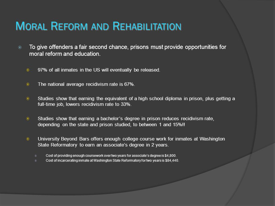 M ORAL R EFORM AND R EHABILITATION To give offenders a fair second chance, prisons must provide opportunities for moral reform and education. 97% of a