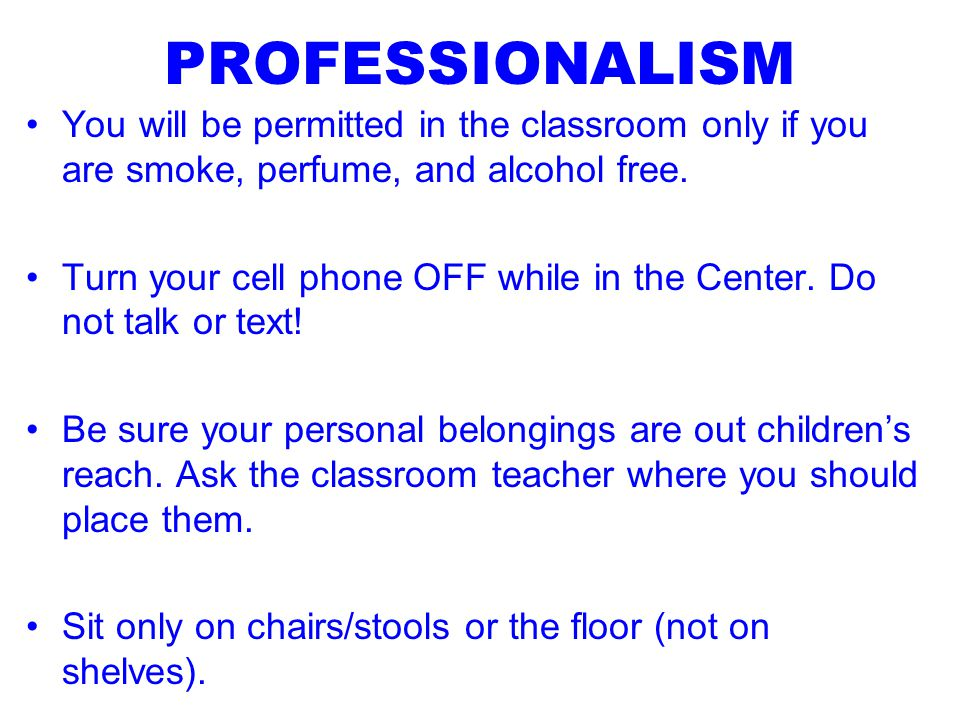 PROFESSIONALISM You will be permitted in the classroom only if you are smoke, perfume, and alcohol free.