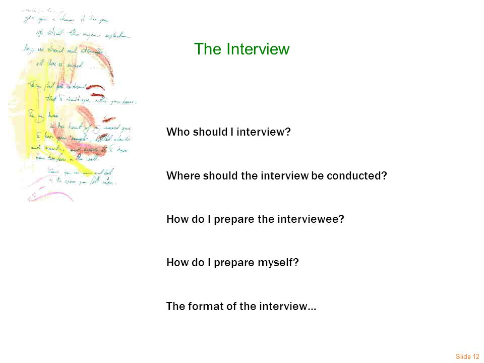 The Interview Who should I interview. Where should the interview be conducted.