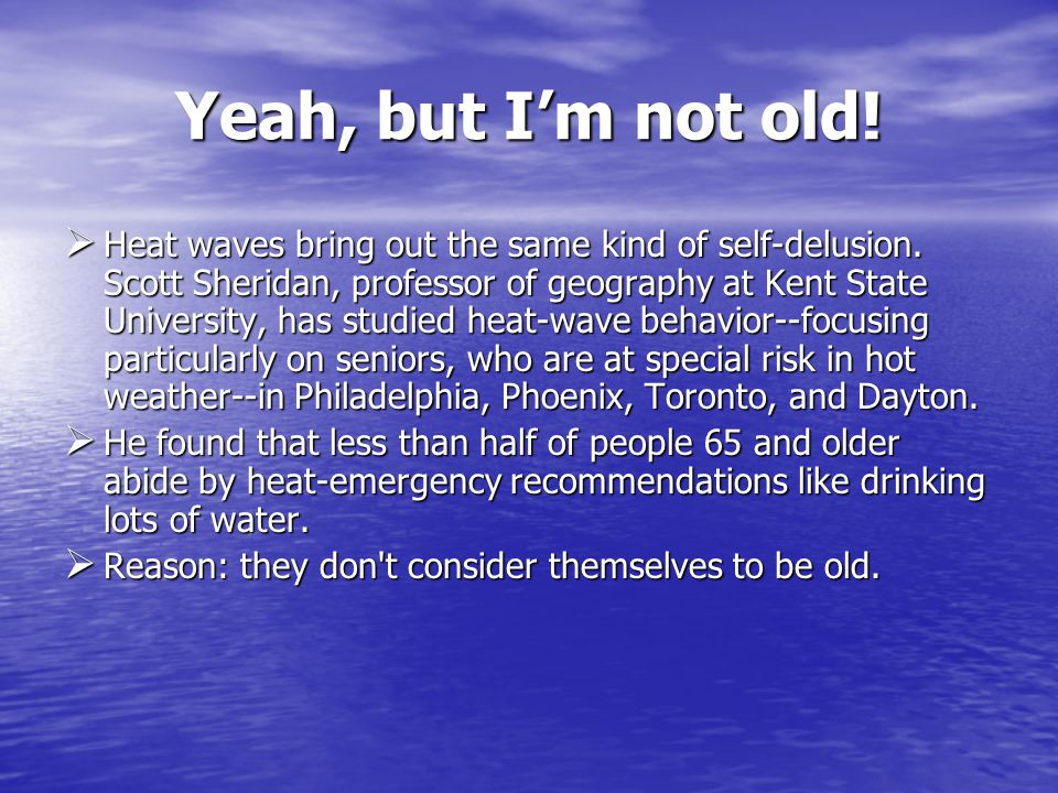 Yeah, but Im not old. Heat waves bring out the same kind of self-delusion.