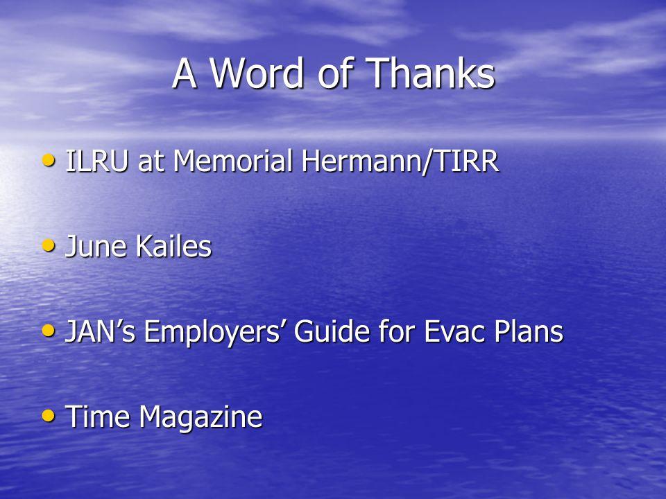 A Word of Thanks ILRU at Memorial Hermann/TIRR ILRU at Memorial Hermann/TIRR June Kailes June Kailes JANs Employers Guide for Evac Plans JANs Employers Guide for Evac Plans Time Magazine Time Magazine