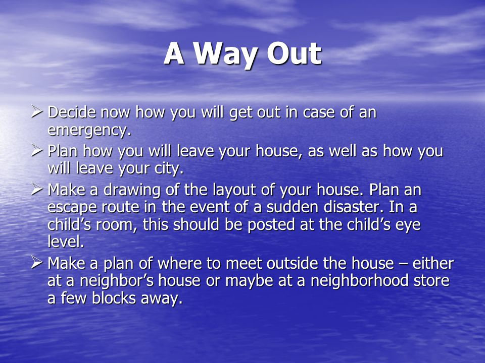 A Way Out Decide now how you will get out in case of an emergency.