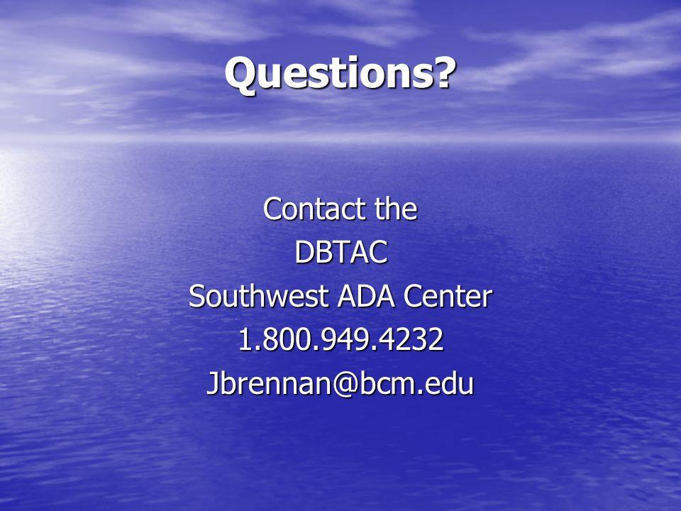 Questions? Contact the DBTAC Southwest ADA Center 1.800.949.4232Jbrennan@bcm.edu