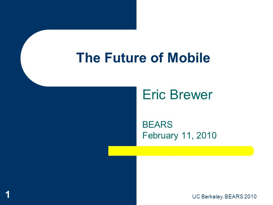 UC Berkeley, BEARS 2010 12 Conclusion Smart phones = – PC + sensors + connectivity + portability Access is the killer app – The real win is phone+Cloud Cellphones are transforming development – Driving increased quality of life for the poor – The first high-tech solution to cross over Rural access must be a priority