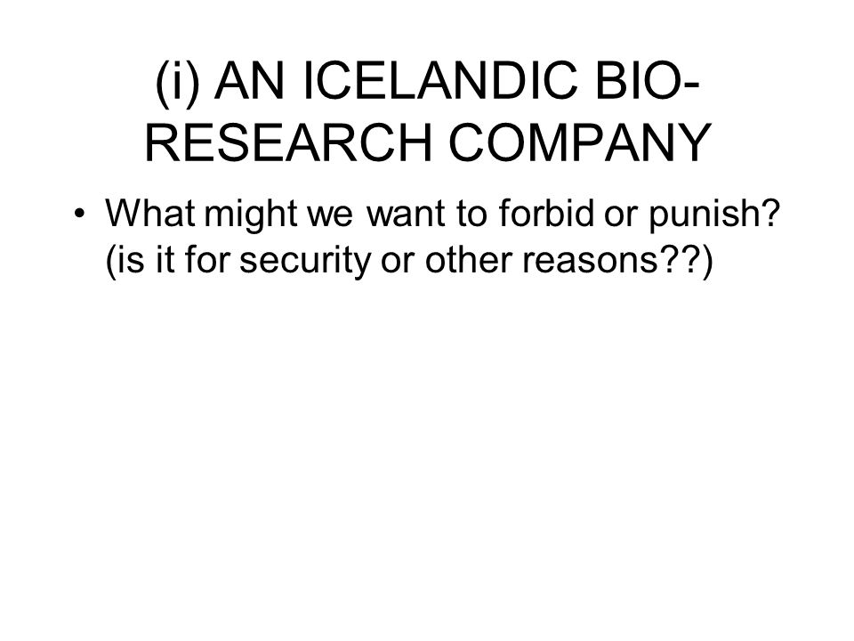 (i) AN ICELANDIC BIO- RESEARCH COMPANY What might we want to forbid or punish.