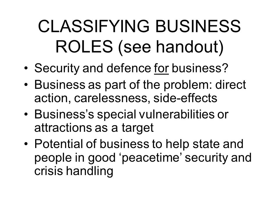 CLASSIFYING BUSINESS ROLES (see handout) Security and defence for business.