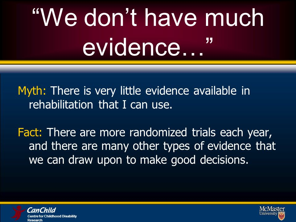We dont have much evidence… Myth: There is very little evidence available in rehabilitation that I can use.