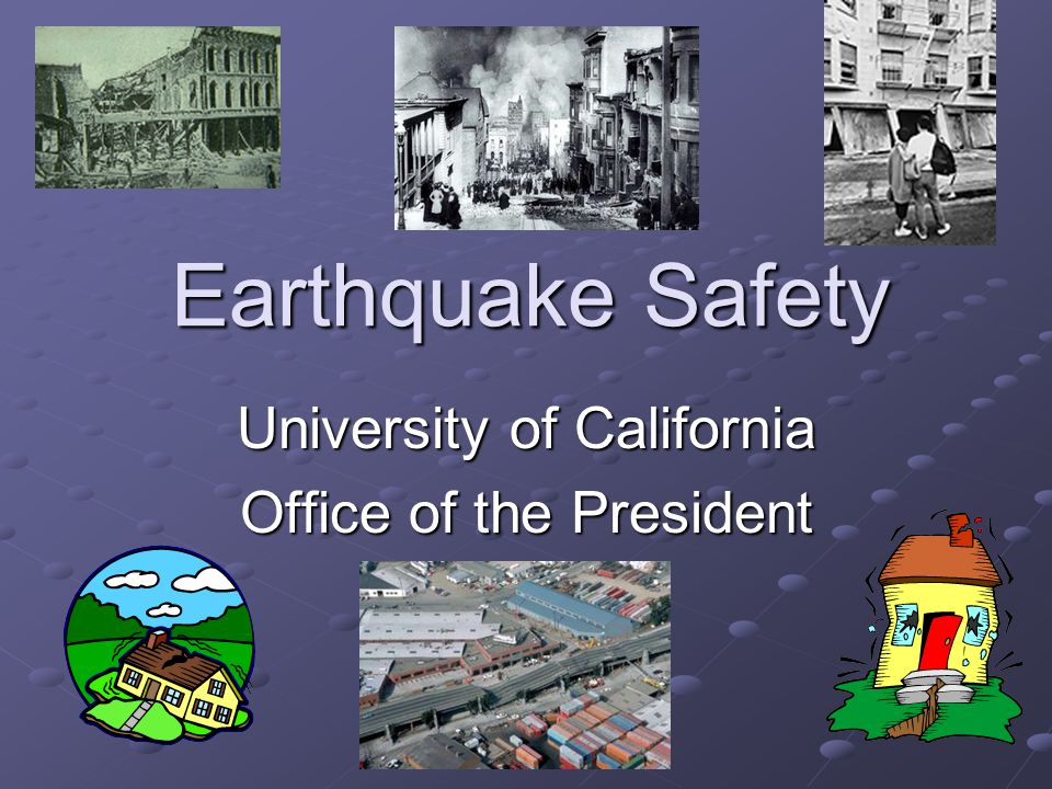 Earthquake Safety University of California Office of the President