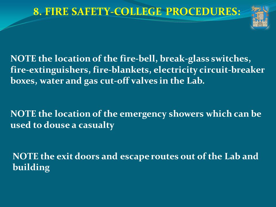 8. FIRE SAFETY-COLLEGE PROCEDURES: NOTE the location of the fire-bell, break-glass switches, fire-extinguishers, fire-blankets, electricity circuit-br