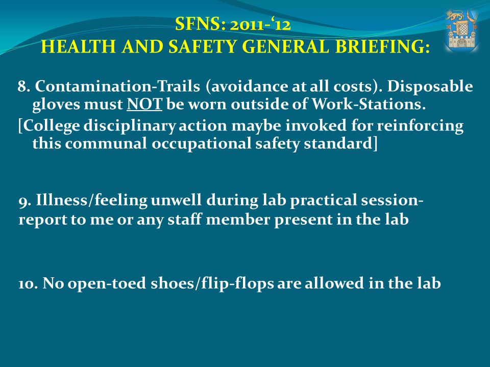 SFNS: 2011-12 HEALTH AND SAFETY GENERAL BRIEFING: 8. Contamination-Trails (avoidance at all costs). Disposable gloves must NOT be worn outside of Work