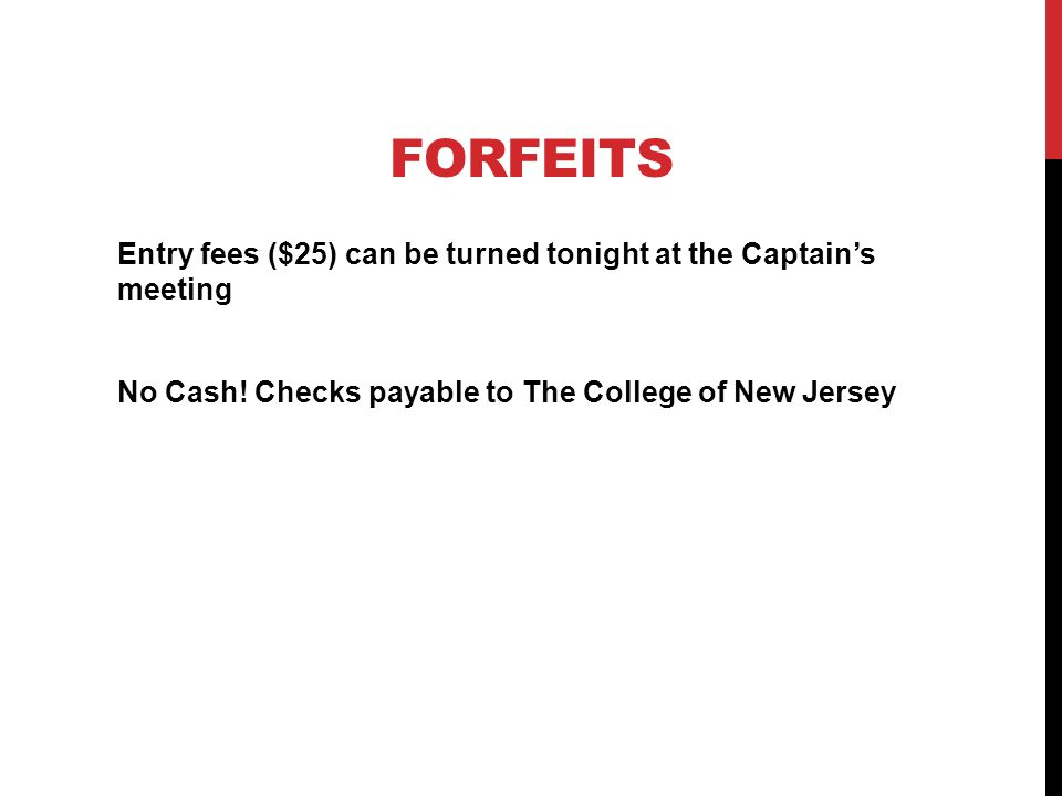 FORFEITS Entry fees ($25) can be turned tonight at the Captains meeting No Cash.