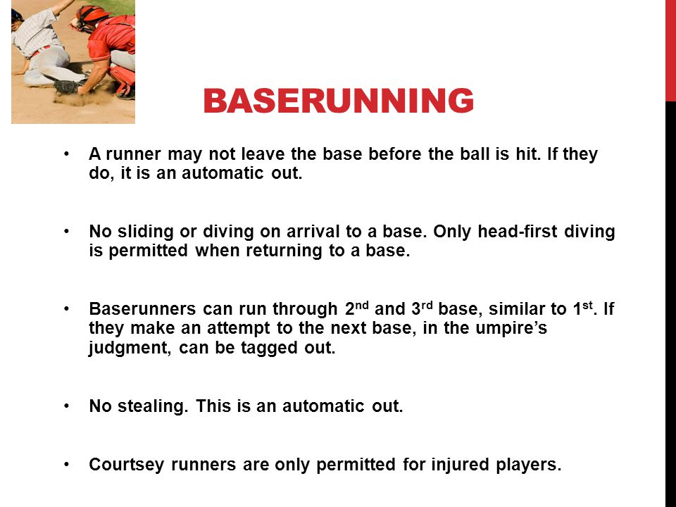 BASERUNNING A runner may not leave the base before the ball is hit.