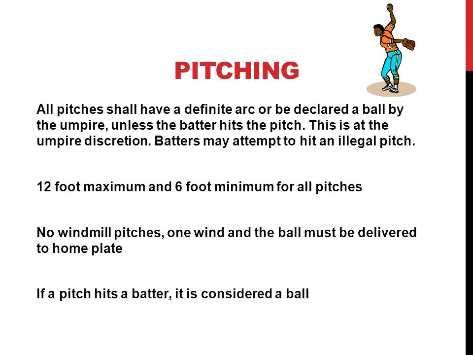 PITCHING All pitches shall have a definite arc or be declared a ball by the umpire, unless the batter hits the pitch.