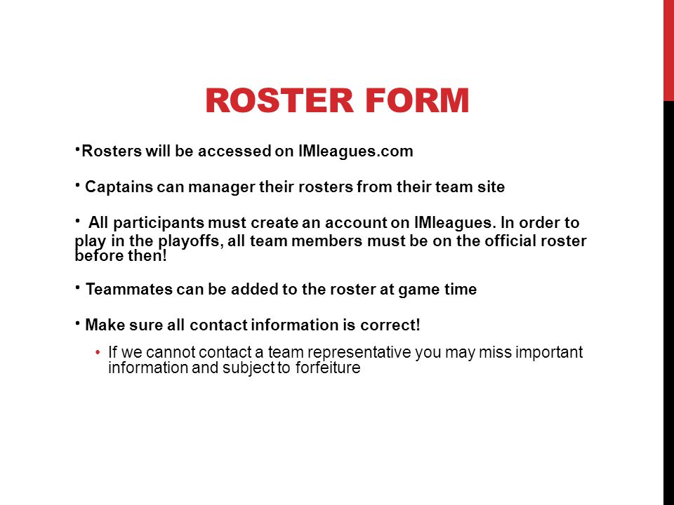 ROSTER FORM · Rosters will be accessed on IMleagues.com · Captains can manager their rosters from their team site · All participants must create an account on IMleagues.