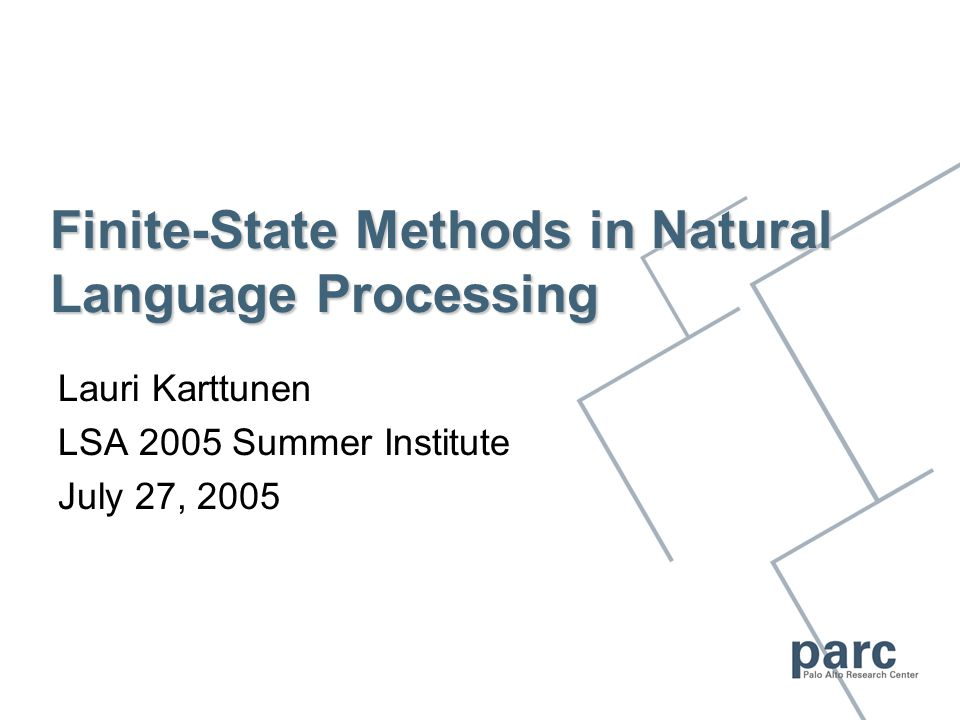 Course Outline July 18: Intro to computational morphology XFST Readings Lauri Karttunen, Finite-State Constraints, The Last Phonological Rule.