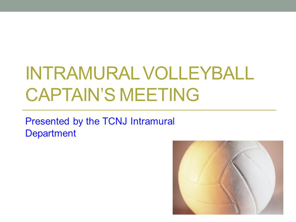 INTRAMURAL VOLLEYBALL CAPTAINS MEETING Presented by the TCNJ Intramural Department