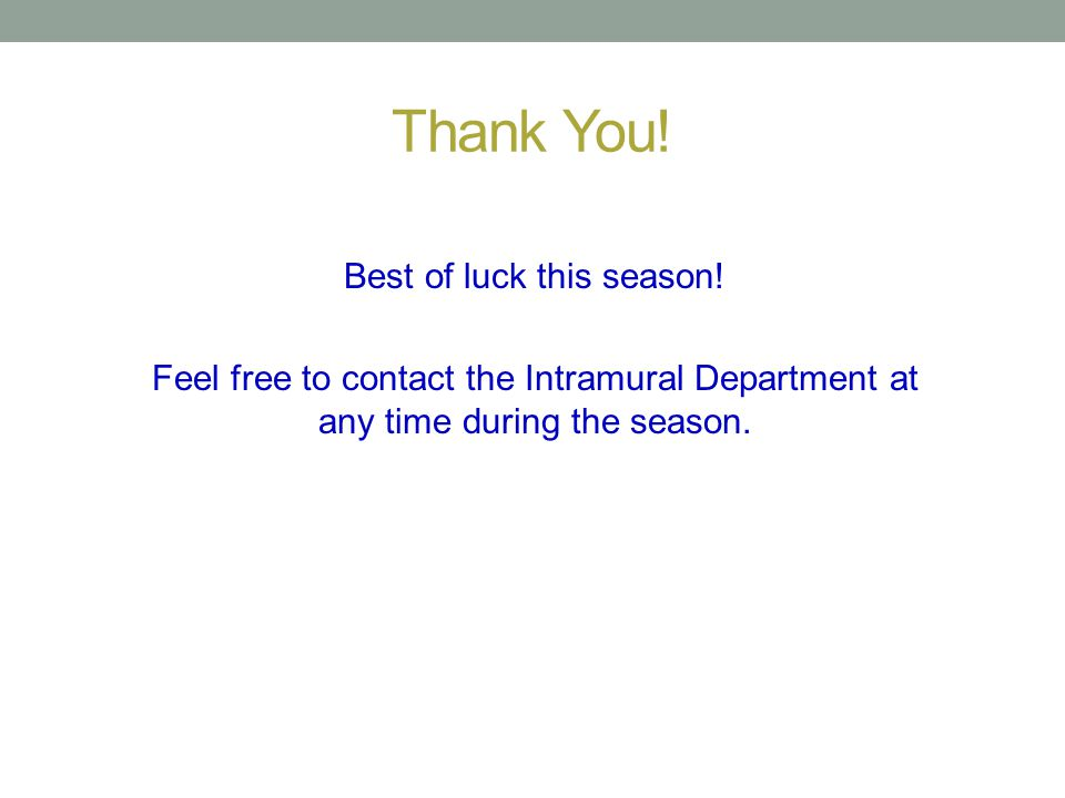 Thank You! Best of luck this season! Feel free to contact the Intramural Department at any time during the season.