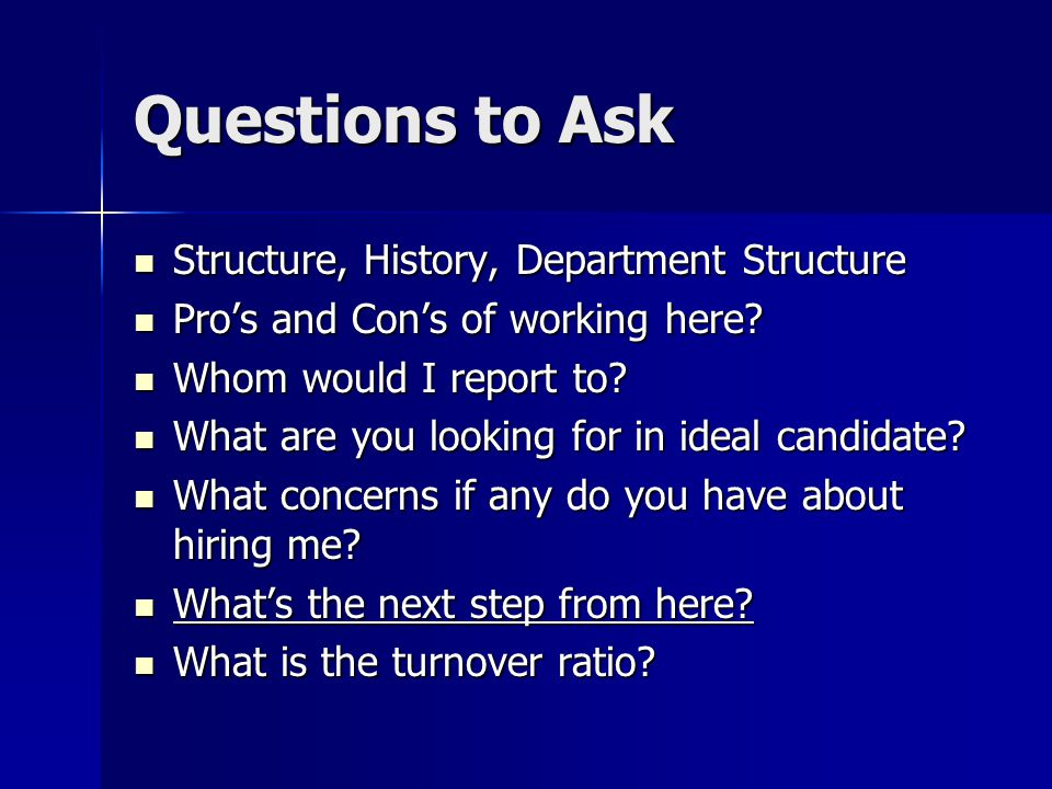 Questions to Ask Structure, History, Department Structure Structure, History, Department Structure Pros and Cons of working here.