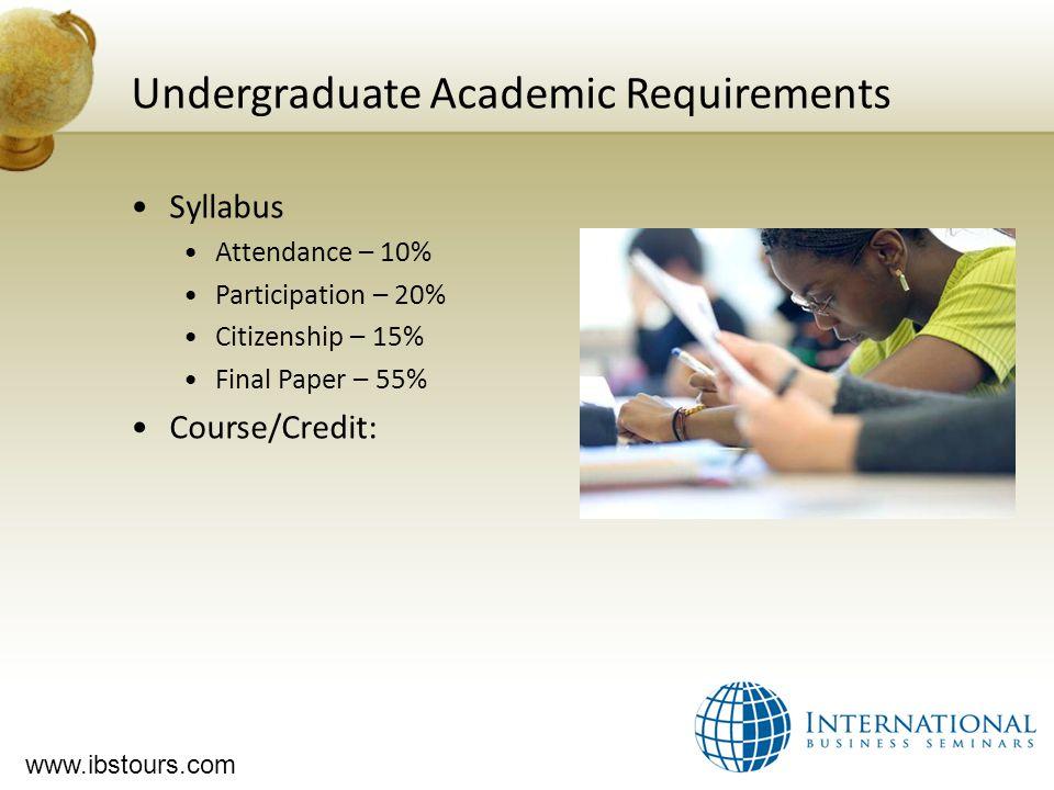 www.ibstours.com Undergraduate Academic Requirements Syllabus Attendance – 10% Participation – 20% Citizenship – 15% Final Paper – 55% Course/Credit: