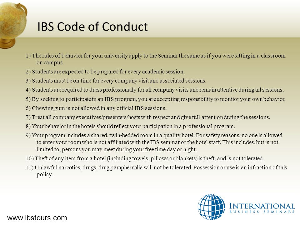 www.ibstours.com IBS Code of Conduct 1) The rules of behavior for your university apply to the Seminar the same as if you were sitting in a classroom on campus.
