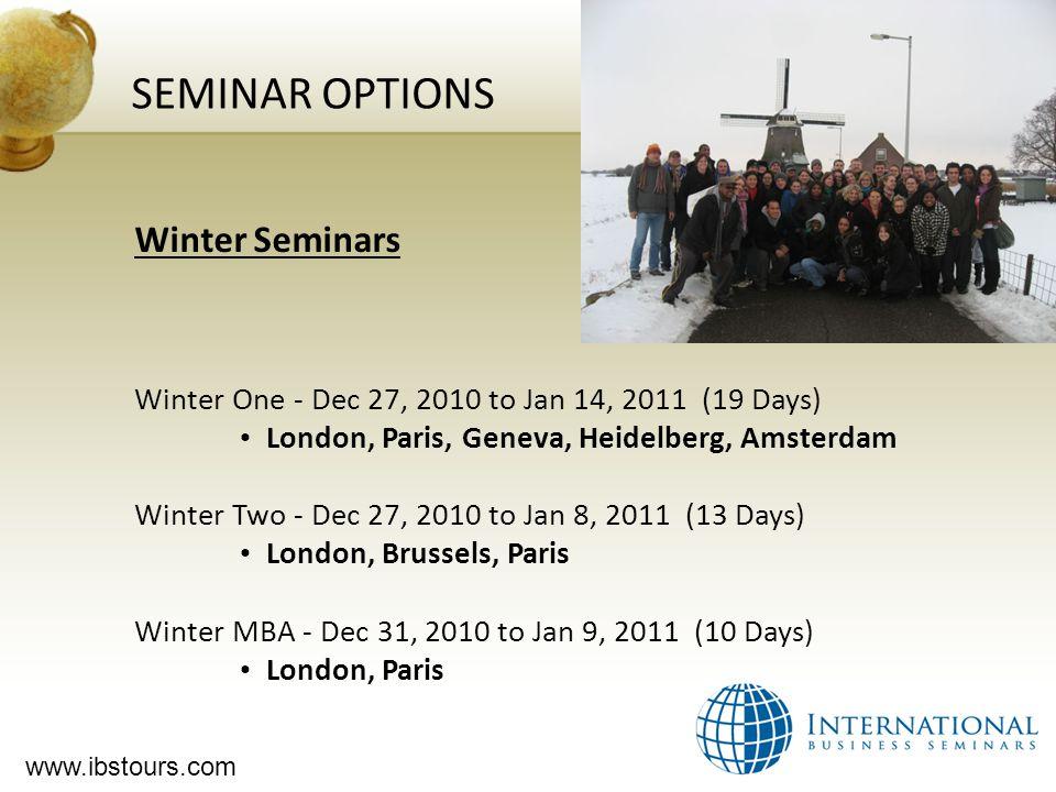 www.ibstours.com SEMINAR OPTIONS Winter Seminars Winter One - Dec 27, 2010 to Jan 14, 2011 (19 Days) London, Paris, Geneva, Heidelberg, Amsterdam Wint