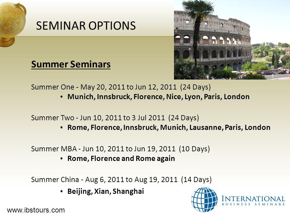 www.ibstours.com SEMINAR OPTIONS Summer Seminars Summer One - May 20, 2011 to Jun 12, 2011 (24 Days) Munich, Innsbruck, Florence, Nice, Lyon, Paris, L