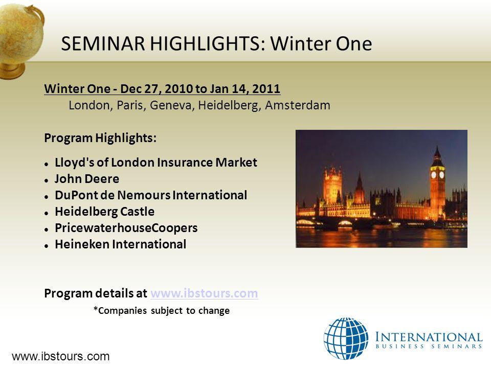 www.ibstours.com SEMINAR HIGHLIGHTS: Winter One Winter One - Dec 27, 2010 to Jan 14, 2011 London, Paris, Geneva, Heidelberg, Amsterdam Program Highlig