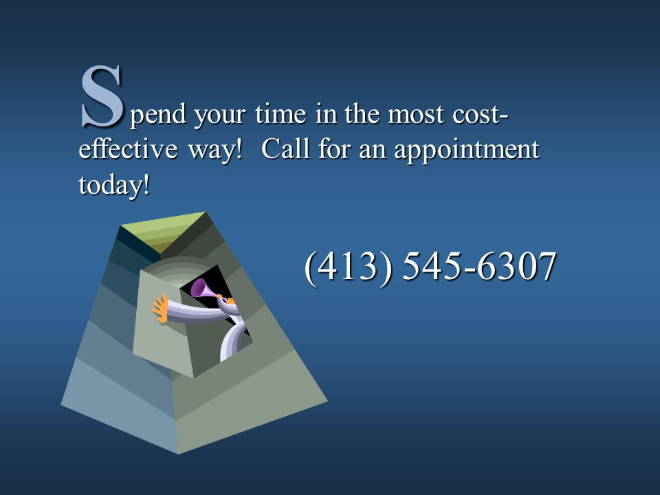 pend your time in the most cost- effective way. Call for an appointment today.