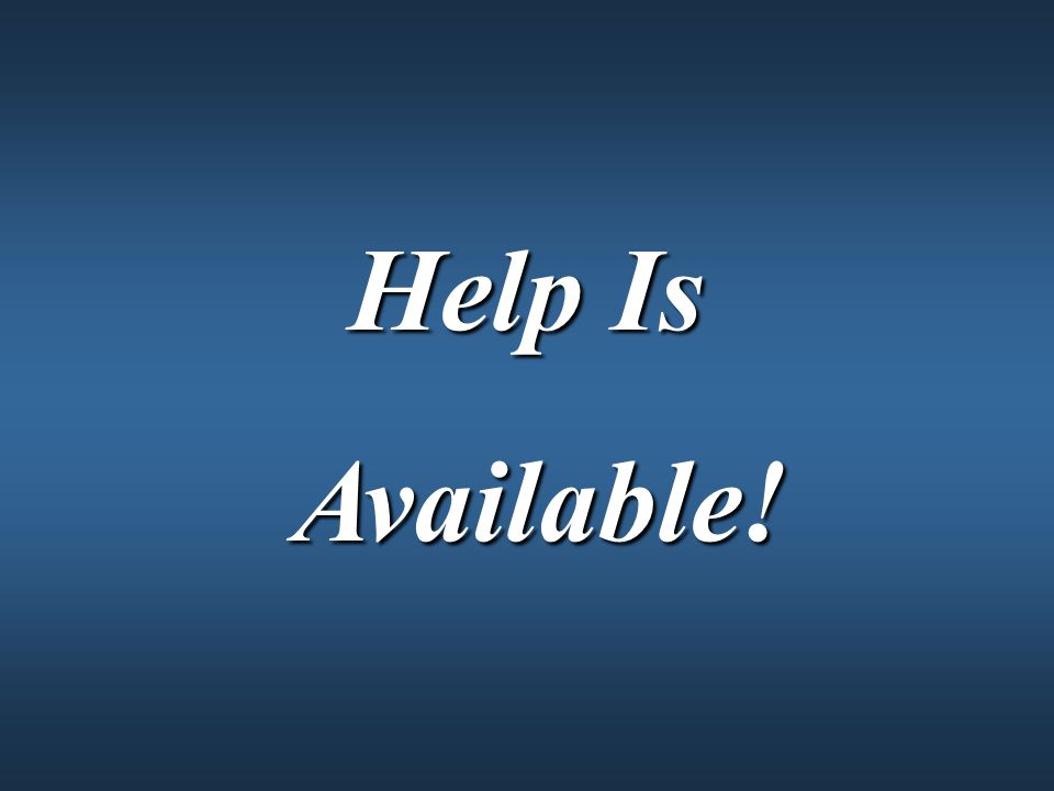 Help Is Available! Available!
