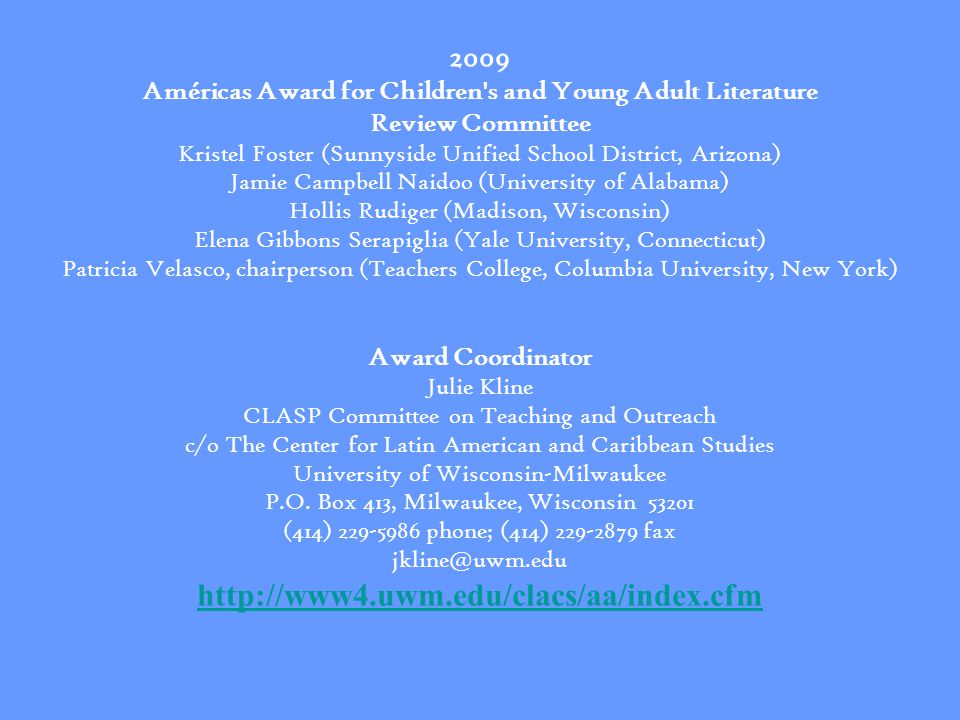2009 Américas Award for Children's and Young Adult Literature Review Committee Kristel Foster (Sunnyside Unified School District, Arizona) Jamie Campb
