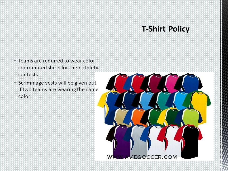 Teams are required to wear color- coordinated shirts for their athletic contests Scrimmage vests will be given out if two teams are wearing the same color