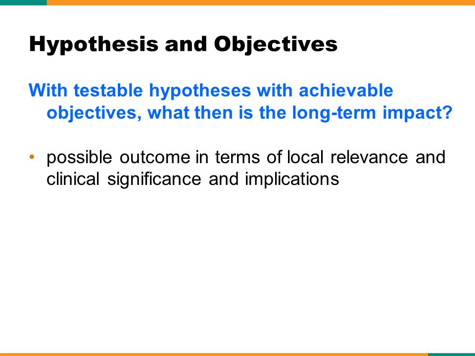 With testable hypotheses with achievable objectives, what then is the long-term impact.