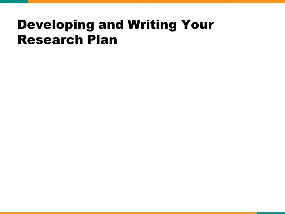 Developing and Writing Your Research Plan